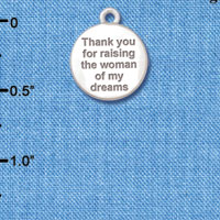 C6147+ tlf - Thank You for Raising the Woman of my Dreams - Silver Plated Charm