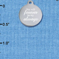 C6579 tlf - Engraved You will Forever by my Always - Stainless Steel Charm
