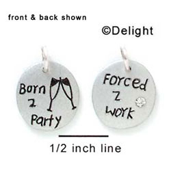 N1027 - Forced To Work, Born to Party - Silver Resin Charm